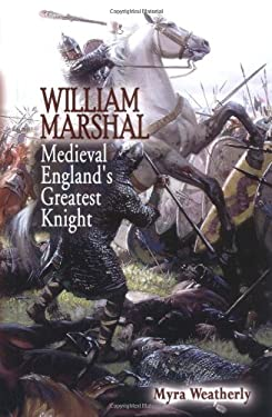 William Marshal: Medieval England's Greatest Knight 9781883846480