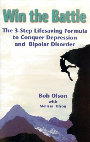 Win the Battle: The 3-Step Lifesaving Formula to Conquer Depression & Bipolar Disorder 9781886284319