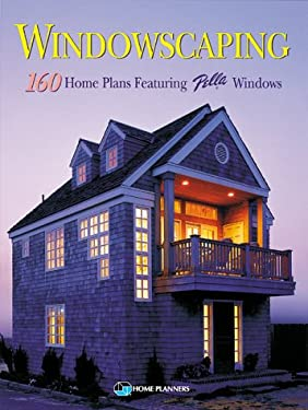 Windowscaping: Designing with Light: Over 200 Home Plans Featuring Pella Windows 9781881955511