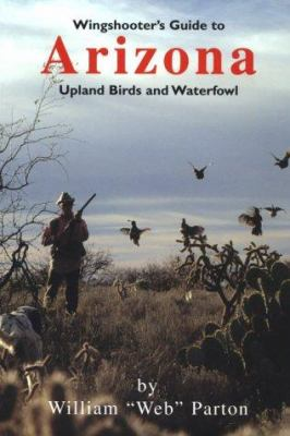 Wingshooter's Guide to Arizona: Upland Birds and Waterfowl 9781885106414