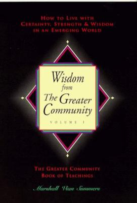 Wisdom from the Greater Community: How to Live with Certainty, Strength and Wisdom in an Emerging World 9781884238116