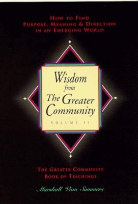 Wisdom from the Greater Community: How to Find Purpose, Meaning & Direction in an Emerging World 9781884238123
