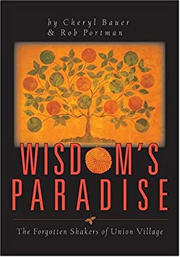 Wisdom's Paradise: The Forgotten Shaker's of Union Village 9781882203406