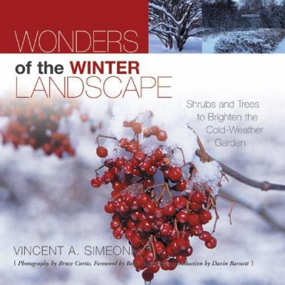 Wonders of the Winter Landscape: Shrubs and Trees to Brighten the Cold-Weather Garden 9781883052454