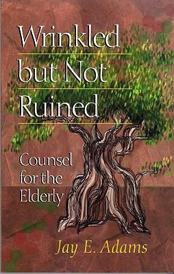 Wrinkled But Not Ruined: Counsel for the Elderly 9781889032139
