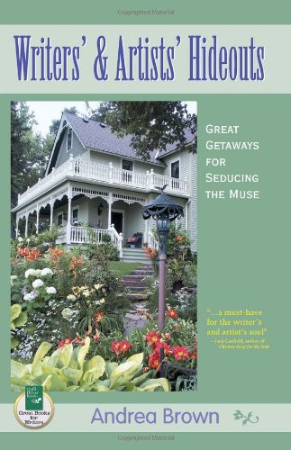 Writers' and Artists' Hideouts: Great Getaways for Seducing the Muse 9781884956348