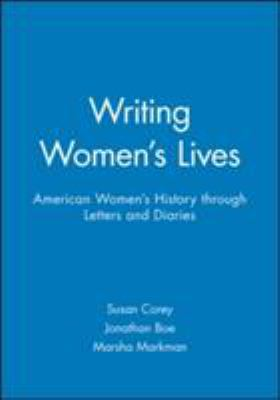 Writing Women's Lives: American Women's History Through Letters and Diaries 9781881089322