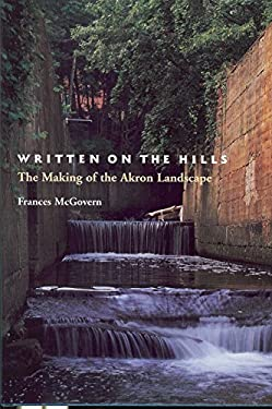 Written on the Hills: The Making of the Akron Landscape 9781884836213