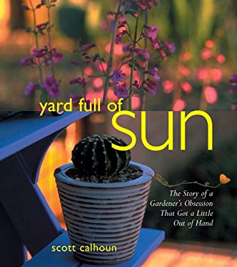 Yard Full of Sun: The Story of a Gardner's Obsession That Got a Little Out of Hand 9781887896665