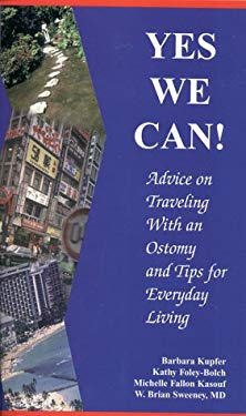 Yes We Can!: Advice on Traveling with an Ostomy and Tips for Everyday Living 9781886284593