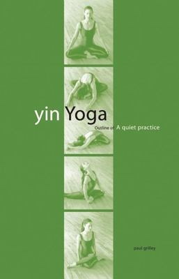 Yin Yoga: Outline of a Quiet Practice 9781883991432