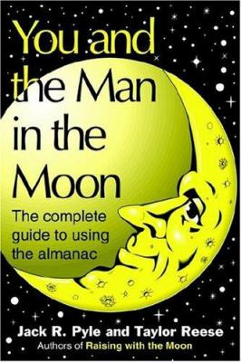 You and the Man in the Moon: The Complete Guide to Using the Almanac 9781887905374