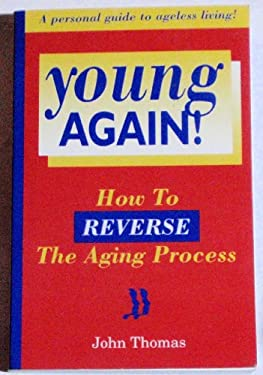 Young Again! : How to Reverse the Aging Process
