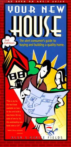 Your New House: The Alert Consumer's Guide to Buying and Building a Quality Home 9781889392059