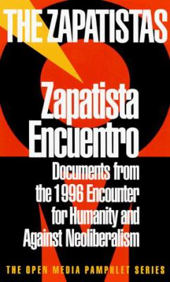 Zapatista Encuentro: Documents from the 1996 Encounter for Humanity and Against Neoliberalism 9781888363586
