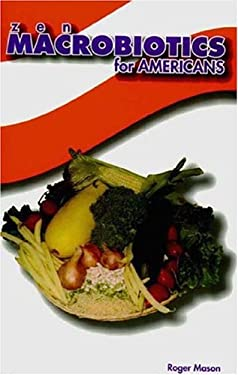 Zen Macrobiotics for Americans: A Practical and Delicious Way to Eat Your Way to Health 9781884820700