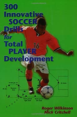 300 Innovative Soccer Drills for Total Player Development 9781890946364