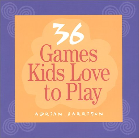 36 Games Kids Love to Play 9781892989062