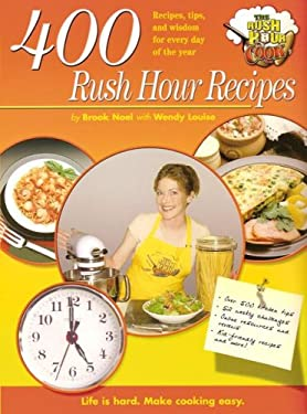 400 Rush Hour Recipes: Recipes, Tips, and Wisdom for Every Day of the Year 9781891400674