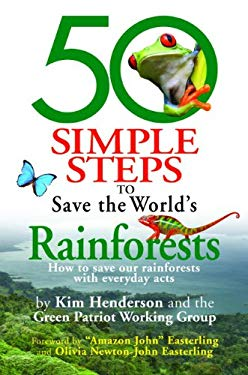 50 Simple Steps to Save the World's Rainforests: How to Save Our Rainforests with Everyday Acts 9781893910959