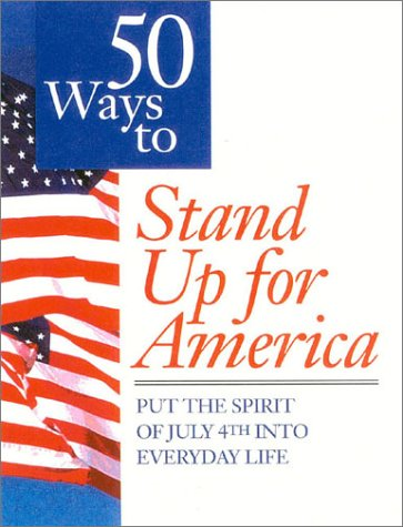 50 Ways to Stand Up for America: Put the Spirit of July 4th Into Everyday Life