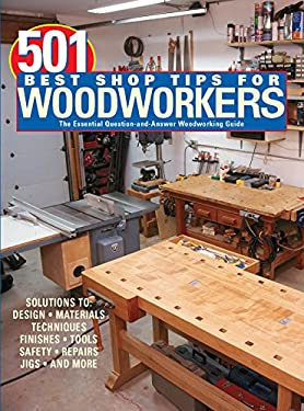 501 Best Shop Tips for Woodworkers: The Essential Question-And-Answer Woodworking Guide 9781890621582
