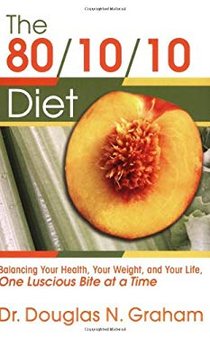 80/10/10 Diet: Balancing Your Health, Your Weight, and Your Life One Luscious Bite at a Time 9781893831247