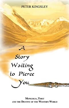 A Story Waiting to Pierce You: Mongolia, Tibet and the Destiny of the Western World 9781890350215