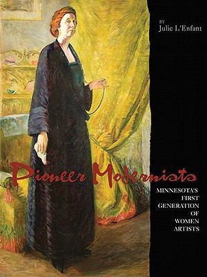Pioneer Modernists: Minnesota's First Generation of Women Artists 9781890434830