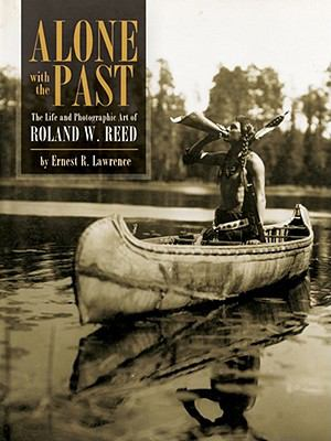 Alone with the Past: The Life and Photographic Art of Roland W. Reed 9781890434847