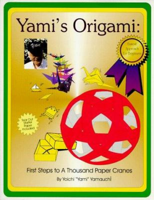Yami's Origami: First Steps to a Thousand Paper Cranes [With 12 Sheets of Tear Out Origami Paper in Two Sizes] 9781890597009