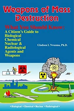 Weapons of Mass Destruction, What You Should Know: A Citizen's Guide to Biological, Chemical and Nuclear Agents & Weapons 9781890605148
