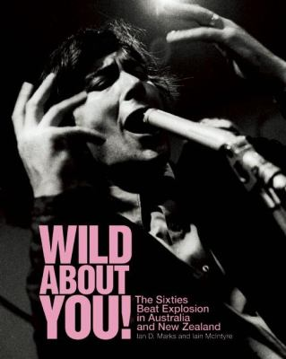 Wild about You!: The Sixties Beat Explosion in Australia and New Zealand 9781891241284