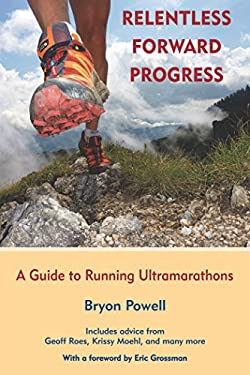 Relentless Forward Progress: A Guide to Running Ultramarathons 9781891369902