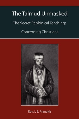 The Talmud Unmasked: The Secret Rabbinical Teachings Concerning Christians 9781891396267