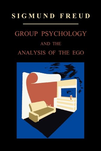 Group Psychology and the Analysis of the Ego 9781891396342