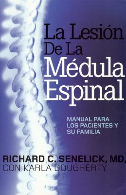 La Lesion de la Medula Espinal: Manual Para los Pacientes y su Familia = The Spinal Cord Injury 9781891525155