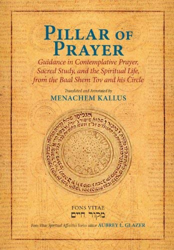 Pillar of Prayer: Guidance in Contemplative Prayer, Sacred Study, and the Spiritual Life, from the Baal Shem Tov and His Circle 9781891785795