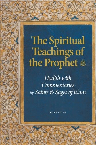 The Spiritual Teachings of the Prophet: Hadith with Commentaries by Saints and Sages of Islam 9781891785856