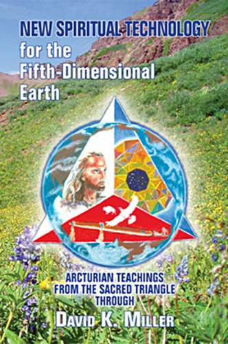 New Spiritual Technology for the Fifth-Dimensional Earth: Arcturian Teachings from the Sacred Triangle 9781891824791