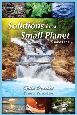Gaia Speaks: Solutions for a Small Planet, Volume One: Solutions for a Small Planet, Volume One 9781891824838