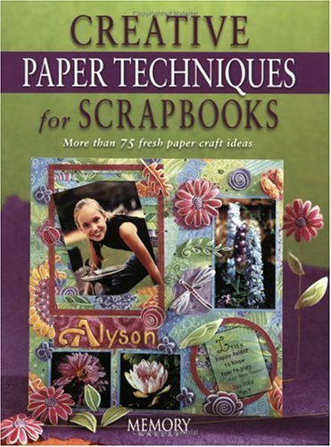Creative Paper Techniques for Scrapbooks: More Than 75 Fresh Paper Craft Ideas 9781892127211