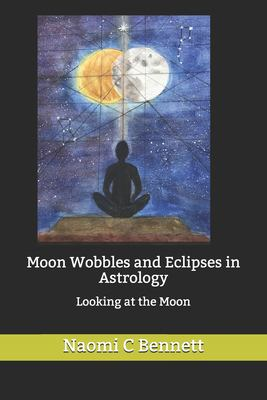 Moon Wobbles and Eclipses in Astrology: Looking at the Moon