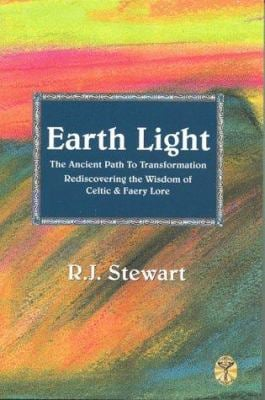 Earth Light: The Ancient Path to Transformation, Rediscovering the Wisdom of Celtic and Faery Lore 9781892137012