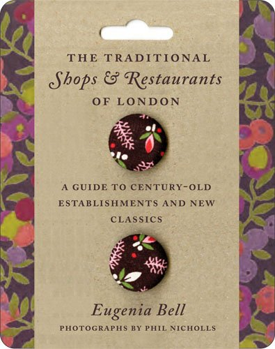 The Traditional Shops and Restaurants of London: A Guide to Century-Old Establishments and New Classics 9781892145956