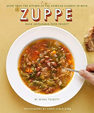 Zuppe: Soups from the Kitchen of the American Academy in Rome, the Rome Sustainable Food Project 9781892145970