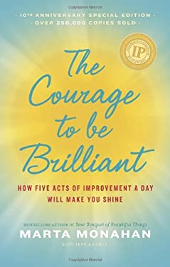 The Courage to Be Brilliant: How Five Acts of Improvement a Day Will Make You Shine 9781892409102