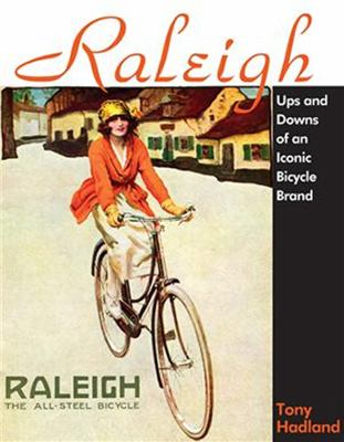Raleigh: Past and Presence of the Iconic Bicycle Brand 9781892495686