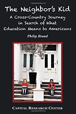The Neighbor's Kid: A Cross-Country Journey in Search of What Education Means to Americans 9781892934154