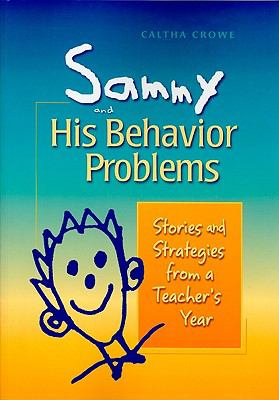 Sammy and His Behavior Problems: Stories and Strategies from a Teacher's Year 9781892989314
